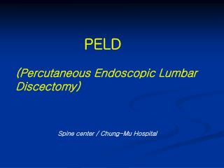 PELD (Percutaneous Endoscopic Lumbar Discectomy)