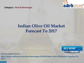 Aarkstore - Indian Olive Oil Market Forecast To 2017