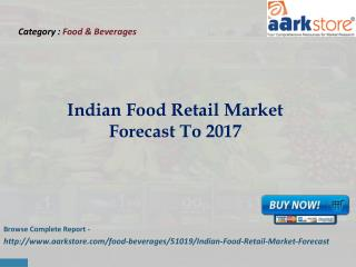 Aarkstore - Indian Food Retail Market Forecast To 2017