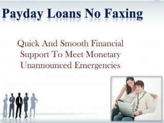 Payday Loans No Faxing-Quick Fiscal Relief To Meet Cash Need