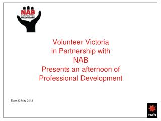 Volunteer Victoria  in Partnership with  NAB Presents an afternoon of  Professional Development