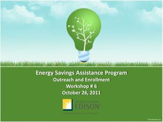 Energy Savings Assistance Program Outreach and Enrollment Workshop # 6 October 26, 2011