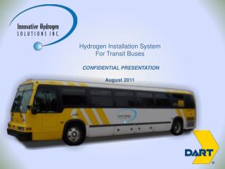 Hydrogen Installation System  For Transit Buses  CONFIDENTIAL PRESENTATION August 2011