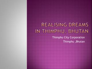 Realising DReAMS   in Thimphu, Bhutan