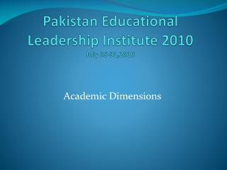 Pakistan Educational Leadership Institute 2010 July 05-31,2010