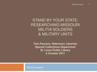 STAND BY YOUR STATE: RESEARCHING MISSOURI  MILITIA SOLDIERS  & MILITARY UNITS