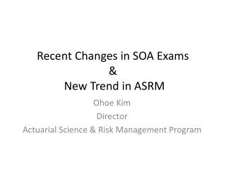 Recent Changes in SOA Exams &  New Trend in ASRM