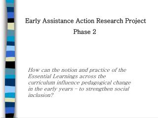 Early Assistance Action Research Project                         Phase 2