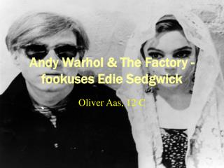 Andy Warhol & The Factory -    fookuses Edie Sedgwick