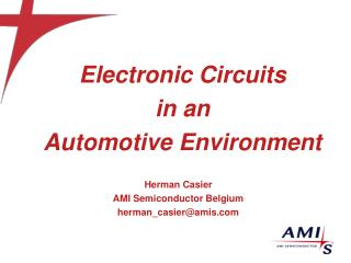 Electronic Circuits in an Automotive Environment  Herman Casier  AMI Semiconductor Belgium
