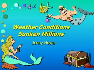 Weather Conditions Sunken Millions