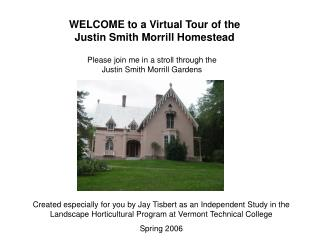 WELCOME to a Virtual Tour of the Justin Smith Morrill Homestead