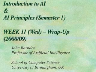 Introduction to AI  & AI Principles (Semester 1) WEEK 11 (Wed) – Wrap-Up (2008/09)