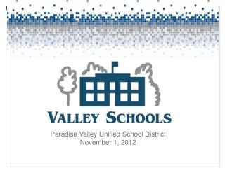 Paradise Valley Unified School District November 1, 2012