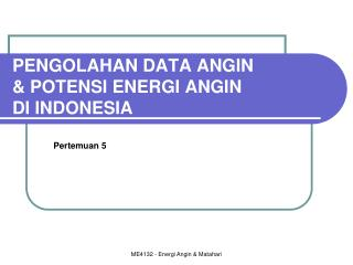 PENGOLAHAN DATA ANGIN & POTENSI ENERGI ANGIN  DI INDONESIA