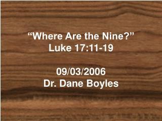 """Where Are the Nine?"" Luke 17:11-19 09/03/2006 Dr. Dane Boyles"