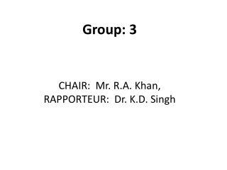 CHAIR: Mr. R.A. Khan, RAPPORTEUR: Dr. K.D. Singh