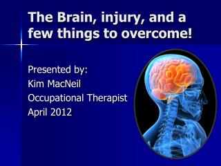 The Brain, injury, and a few things to overcome!