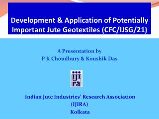 Development & Application of Potentially Important Jute Geotextiles (CFC/IJSG/21)