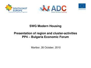 SWG Modern Housing Presentation of region and cluster-activities  PP4 – Bulgaria Economic Forum