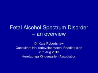 Fetal Alcohol Spectrum Disorder – an overview