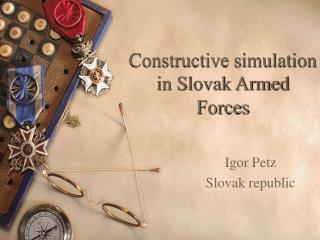 Constructive simulation in Slovak Armed Forces