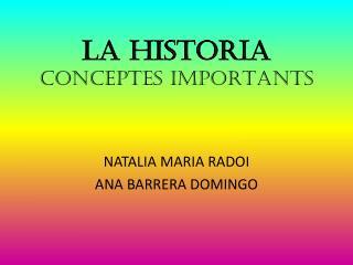 LA HISTORIA CONCEPTES IMPORTANTS
