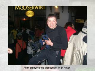 Allan enjoying the Mooserwirt in St Anton
