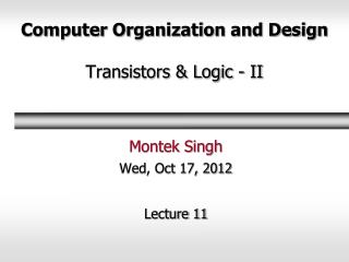 Computer Organization and Design Transistors & Logic - II