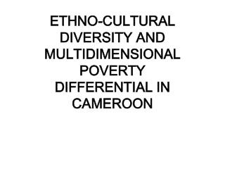 ETHNO-CULTURAL DIVERSITY AND MULTIDIMENSIONAL POVERTY  DIFFERENTIAL IN CAMEROON