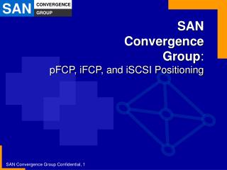SAN Convergence Group : pFCP, iFCP, and iSCSI Positioning