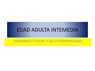 EDAD ADULTA INTEMEDIA