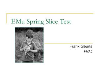 EMu Spring Slice Test