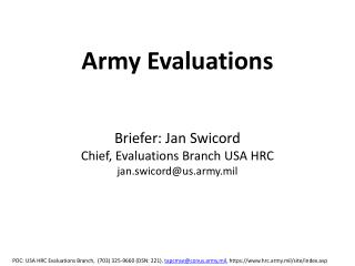 Army Evaluations   Briefer: Jan Swicord Chief, Evaluations Branch USA HRC jan.swicordus.army.mil