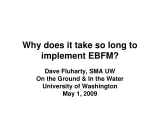 Why does it take so long to implement EBFM?
