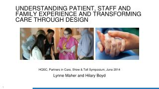 Understanding patient, staff and family experience And transforming care through design
