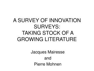 A SURVEY OF INNOVATION SURVEYS:  TAKING STOCK OF A GROWING LITERATURE