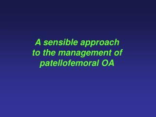 A sensible approach to the management of patellofemoral OA