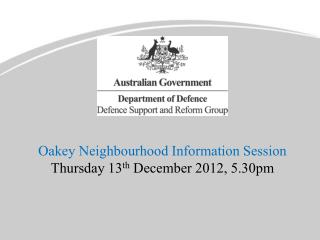 Oakey Neighbourhood Information Session Thursday 13 th  December 2012, 5.30pm