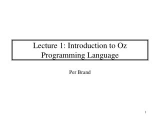Lecture 1: Introduction to Oz Programming Language