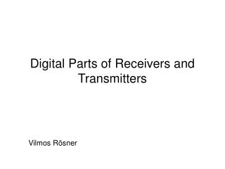 Digit al Parts of Receivers and Transmitters