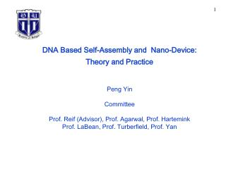 DNA Based Self-Assembly and  Nano-Device: Theory and Practice Peng Yin Committee