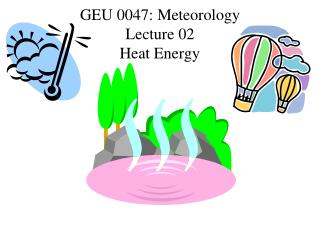 GEU 0047: Meteorology Lecture 02 Heat Energy