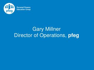 Gary Millner Director of Operations,  pfeg
