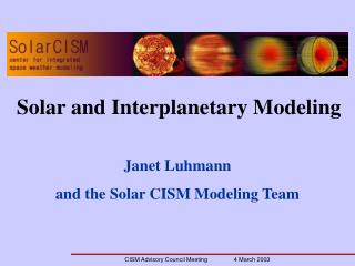 Janet Luhmann  and the Solar CISM Modeling Team