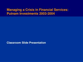 Managing a Crisis in Financial Services: Putnam Investments 2003-2004