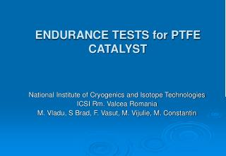 ENDURANCE TESTS for PTFE CATALYST