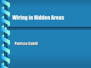 Wiring in Hidden Areas