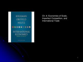 Ch. 6: Economies of Scale,  Imperfect Competition, and  International Trade