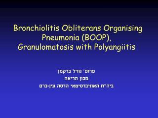 Bronchiolitis Obliterans Organising Pneumonia (BOOP), G ranulomatosis with Polyangiitis